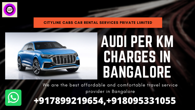 Audi per km charges in Bangalore.citylinecabs.in