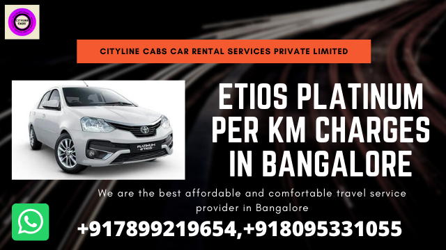 Etios Platinum Car Per km Charges in Bangalore.citylinecabs.in
