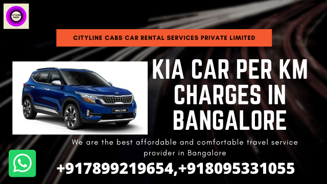 Kia Car per km charges in Bangalore.citylinecabs.in