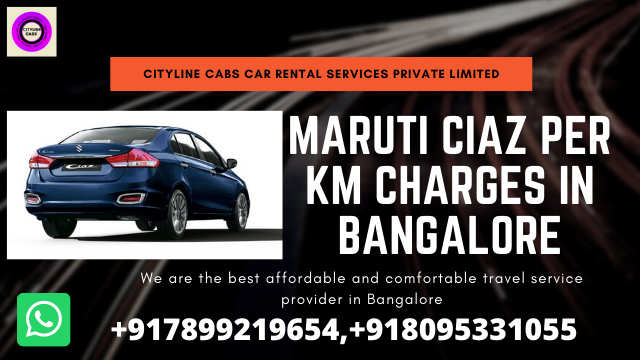 Maruti Ciaz per km charges in Bangalore,citylinecabs.in