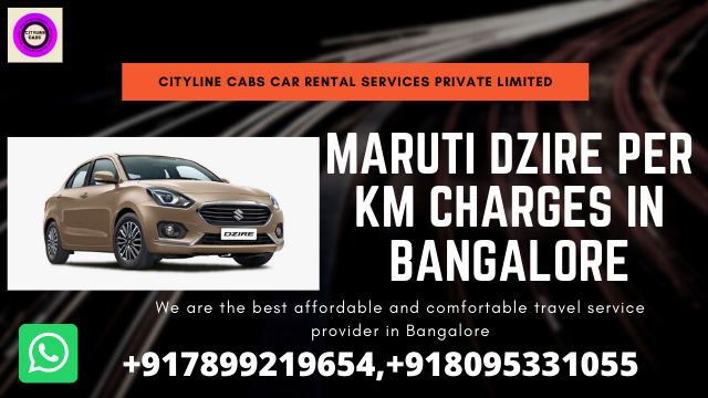 Maruti Dzire per km charges in Bangalore.citylinecabs.in