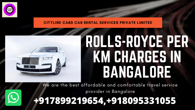 Rolls-Royce per km charges in Bangalore.citylinecabs.in
